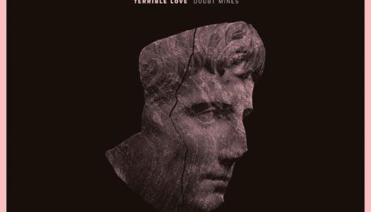 TERRIBLE LOVE – Doubt Mines