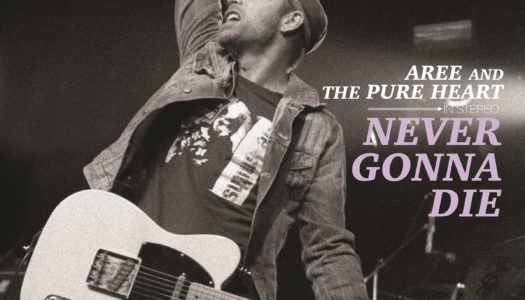 AREE AND THE PURE HEART – Never Gonna Die