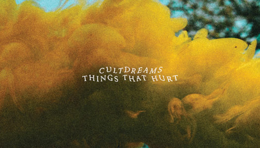 CULTDREAMS – Things That Hurt