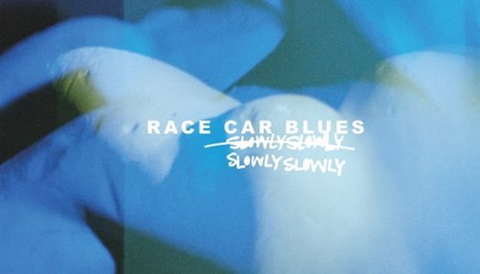 SLOWLY SLOWLY – Race Car Blues