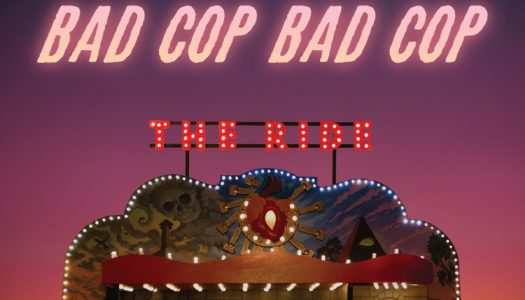 BAD COP/ BAD COP – The Ride