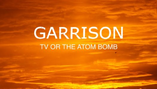 GARRISON – TV Or The Atom Bomb