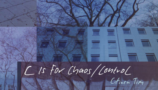 CITIZEN TIM – C Is For Chaos/Control